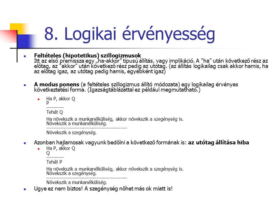 """8. Logikai érvényesség Feltételes (hipotetikus) szillogizmusok Itt az első premissza egy """"ha-akkor"""" típusú állítás, vagy implikáció. A"""