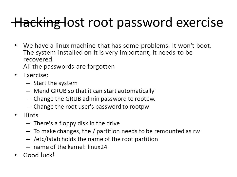 Hacking lost root password exercise We have a linux machine that has some problems.