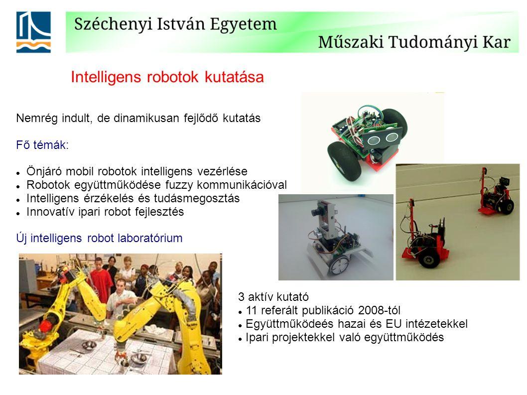 Nemrég indult, de dinamikusan fejlődő kutatás Fő témák: Önjáró mobil robotok intelligens vezérlése Robotok együttműködése fuzzy kommunikációval Intelligens érzékelés és tudásmegosztás Innovatív ipari robot fejlesztés Új intelligens robot laboratórium Intelligens robotok kutatása 3 aktív kutató 11 referált publikáció 2008-tól Együttműködeés hazai és EU intézetekkel Ipari projektekkel való együttműködés