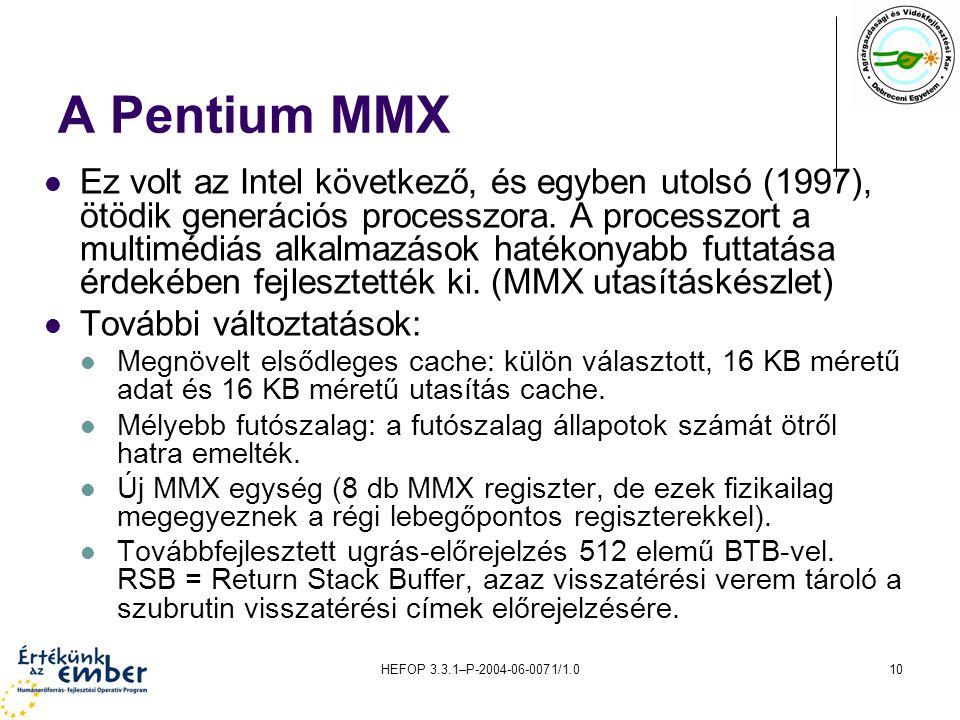 HEFOP 3.3.1–P-2004-06-0071/1.010 A Pentium MMX Ez volt az Intel következő, és egyben utolsó (1997), ötödik generációs processzora. A processzort a mul