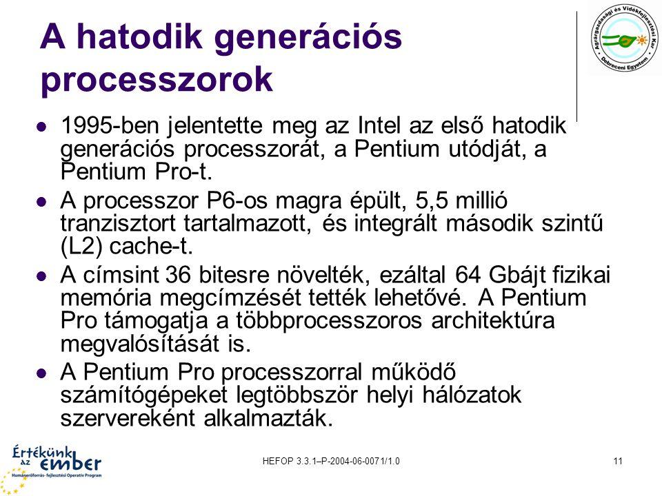 HEFOP 3.3.1–P-2004-06-0071/1.011 A hatodik generációs processzorok 1995-ben jelentette meg az Intel az első hatodik generációs processzorát, a Pentium