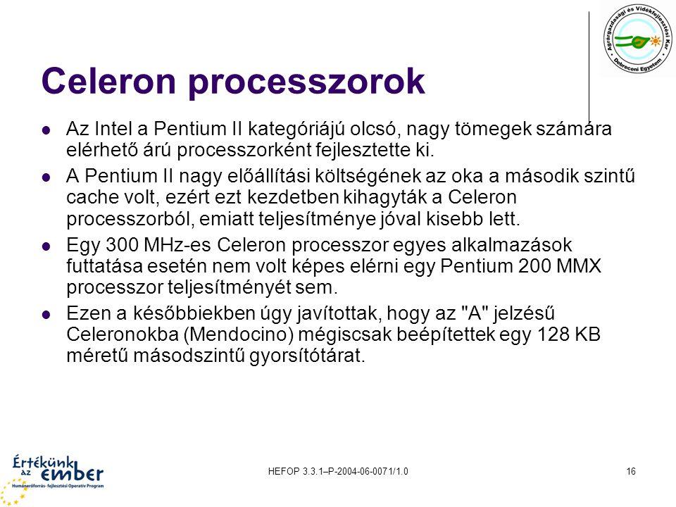 HEFOP 3.3.1–P-2004-06-0071/1.016 Celeron processzorok Az Intel a Pentium II kategóriájú olcsó, nagy tömegek számára elérhető árú processzorként fejles