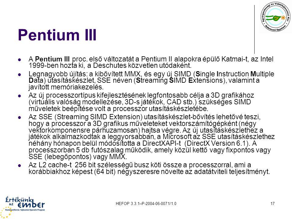 HEFOP 3.3.1–P-2004-06-0071/1.017 Pentium III A Pentium III proc. első változatát a Pentium II alapokra épülő Katmai-t, az Intel 1999-ben hozta ki, a D