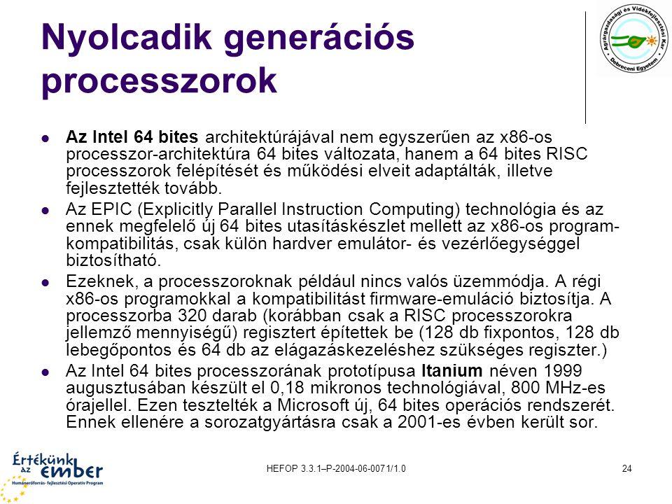 HEFOP 3.3.1–P-2004-06-0071/1.024 Nyolcadik generációs processzorok Az Intel 64 bites architektúrájával nem egyszerűen az x86-os processzor-architektúr