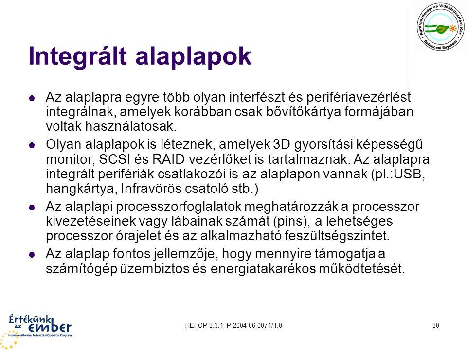 HEFOP 3.3.1–P-2004-06-0071/1.030 Integrált alaplapok Az alaplapra egyre több olyan interfészt és perifériavezérlést integrálnak, amelyek korábban csak