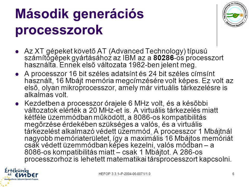 HEFOP 3.3.1–P-2004-06-0071/1.06 Második generációs processzorok Az XT gépeket követő AT (Advanced Technology) típusú számítógépek gyártásához az IBM a