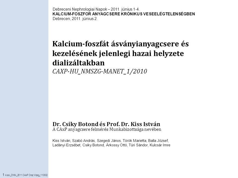 1 kissi_DNN_2011 CAxP Orsz.Vizsg_110602 Kalcium-foszfát ásványianyagcsere és kezelésének jelenlegi hazai helyzete dializáltakban CAXP-HU_NMSZG-MANET_1/2010 Dr.