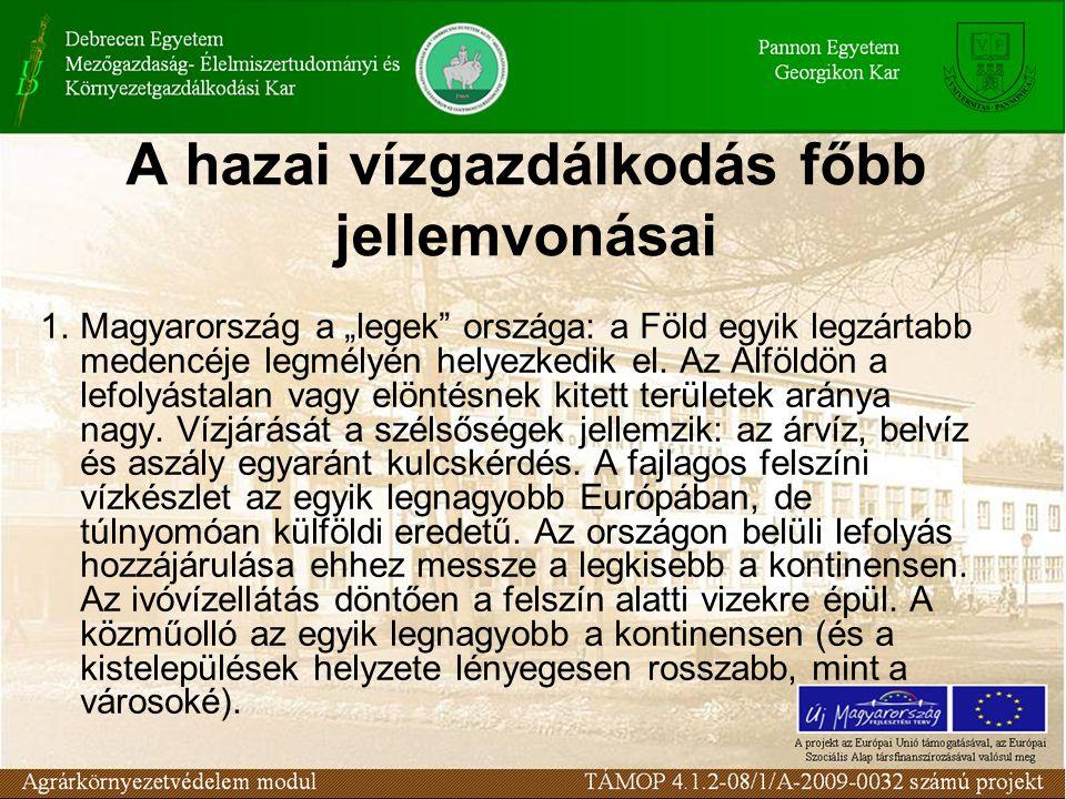"""A hazai vízgazdálkodás főbb jellemvonásai 1.Magyarország a """"legek országa: a Föld egyik legzártabb medencéje legmélyén helyezkedik el."""