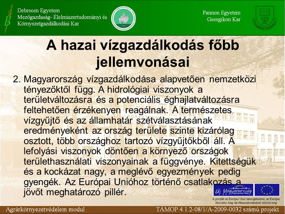 A hazai vízgazdálkodás főbb jellemvonásai 2.Magyarország vízgazdálkodása alapvetően nemzetközi tényezőktől függ.