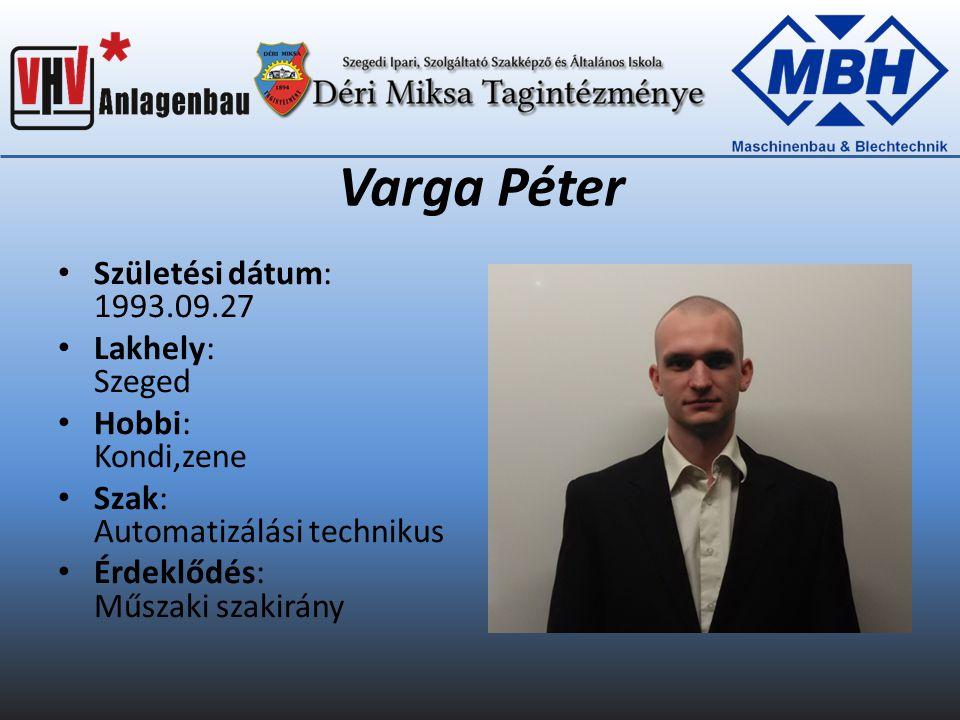 Varga Péter Születési dátum: 1993.09.27 Lakhely: Szeged Hobbi: Kondi,zene Szak: Automatizálási technikus Érdeklődés: Műszaki szakirány
