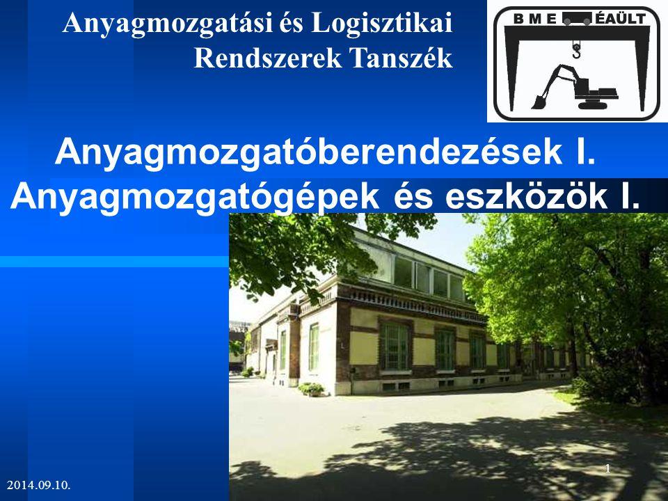 Anyagmozgatási és Logisztikai Rendszerek Tanszék 2014.09.10. Anyagmozgatóberendezések I. Anyagmozgatógépek és eszközök I. 1