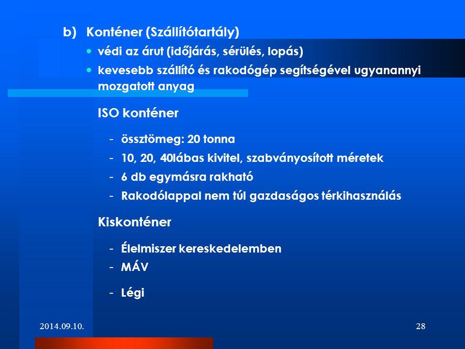 b)Konténer (Szállítótartály)  védi az árut (időjárás, sérülés, lopás)  kevesebb szállító és rakodógép segítségével ugyanannyi mozgatott anyag ISO ko
