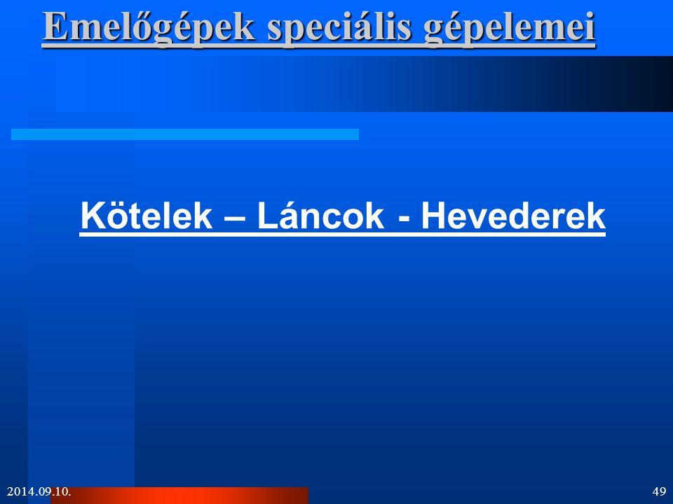 Emelőgépek speciális gépelemei Kötelek – Láncok - Hevederek 2014.09.10.49