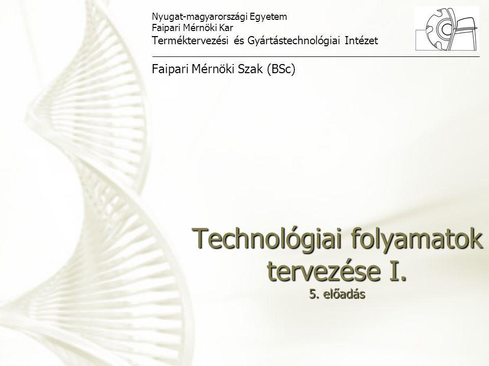 Technológiai folyamatok tervezése I.5.