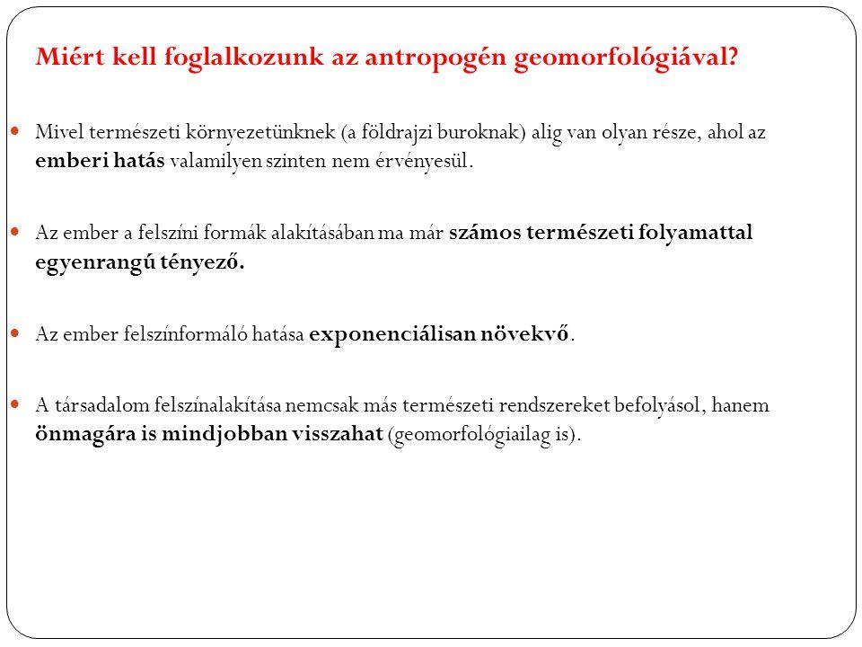 Miért kell foglalkozunk az antropogén geomorfológiával.