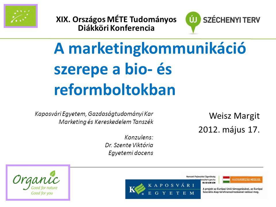 A marketingkommunikáció szerepe a bio- és reformboltokban Weisz Margit 2012.