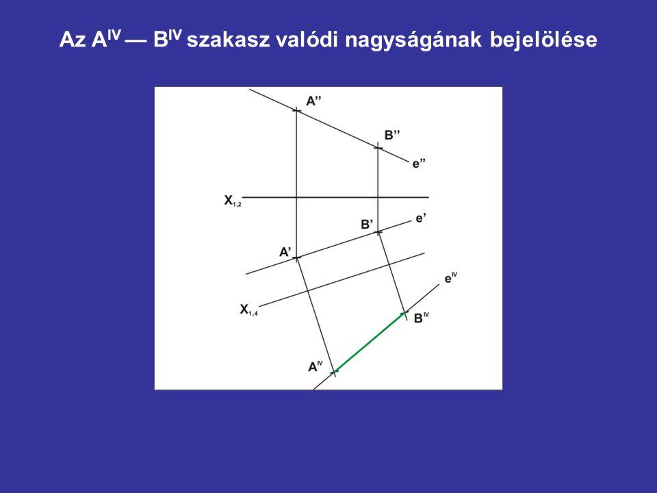 Az A IV — B IV szakasz valódi nagyságának bejelölése