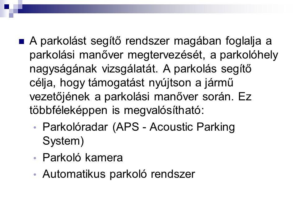 Parkolóradar (APS - Acoustic Parking System) A parkolóhelyre történő beállást segíti az akusztikus parkolórendszer.
