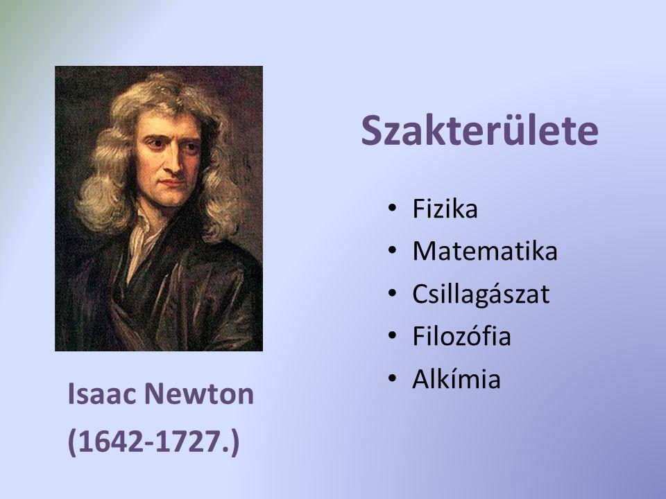 Isaac Newton (1642-1727.) Szakterülete Fizika Matematika Csillagászat Filozófia Alkímia