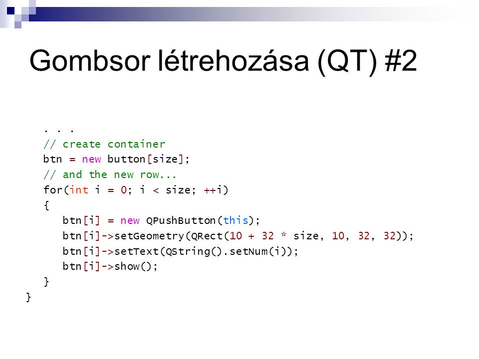 Gombsor létrehozása (QT) #2... // create container btn = new button[size]; // and the new row...