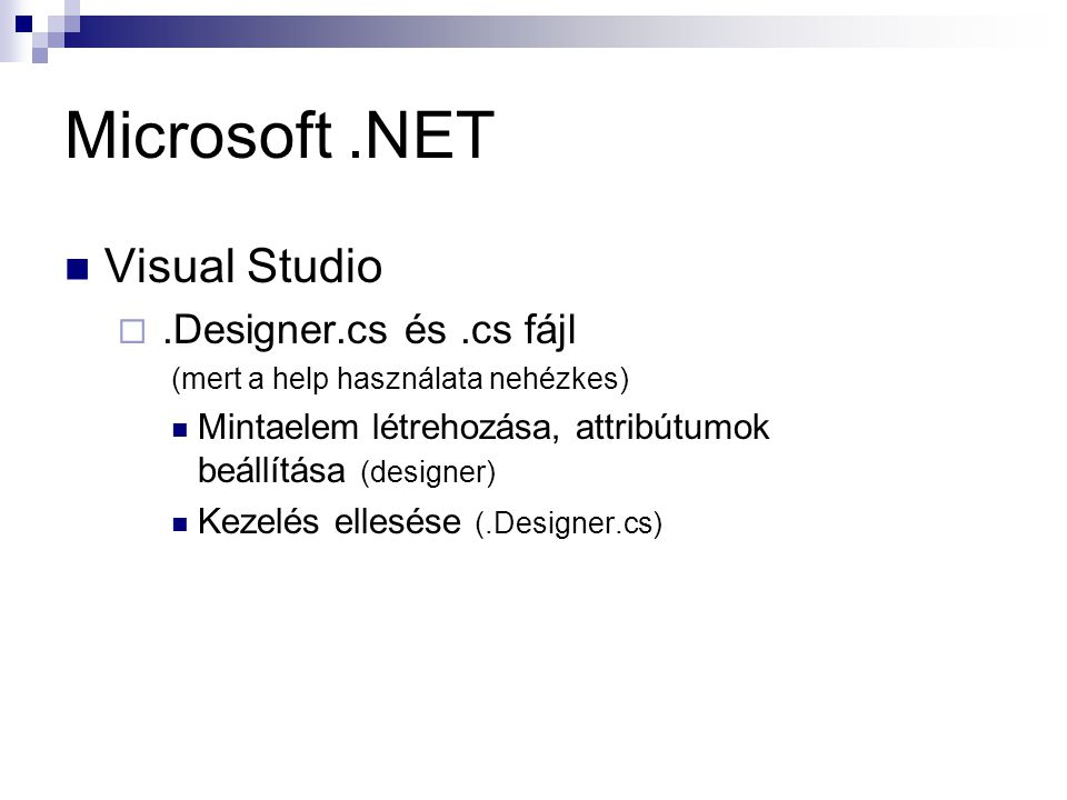 Microsoft.NET Visual Studio .Designer.cs és.cs fájl (mert a help használata nehézkes) Mintaelem létrehozása, attribútumok beállítása (designer) Kezelés ellesése (.Designer.cs)