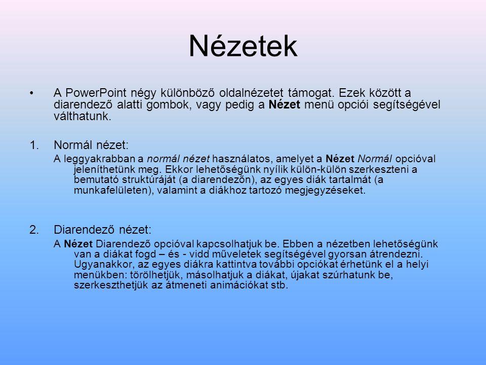 Nézetek A PowerPoint négy különböző oldalnézetet támogat. Ezek között a diarendező alatti gombok, vagy pedig a Nézet menü opciói segítségével válthatu