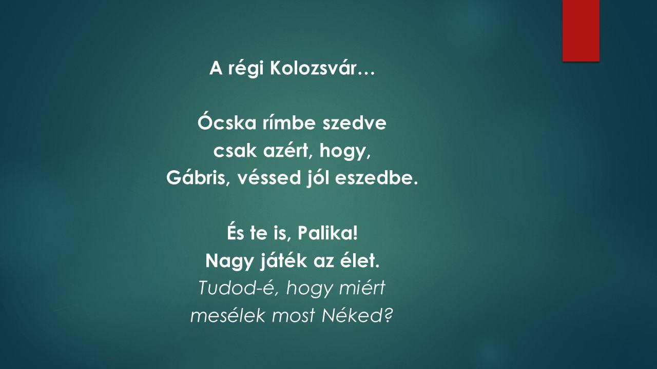 A régi Kolozsvár… Ócska rímbe szedve csak azért, hogy, Gábris, véssed jól eszedbe.