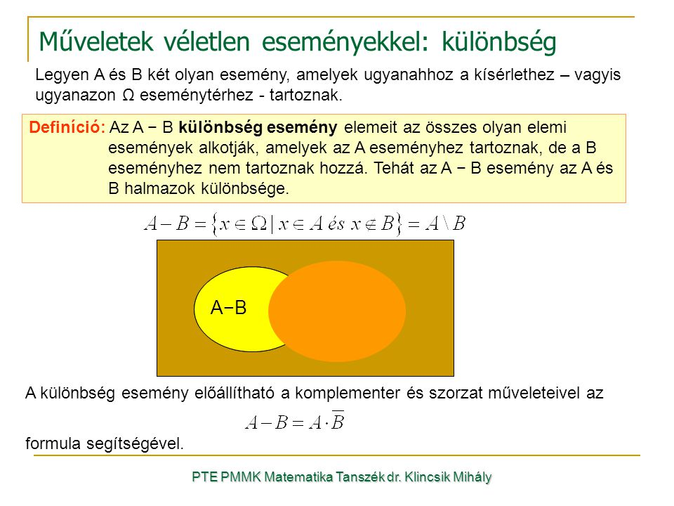 Műveletek véletlen eseményekkel: különbség Legyen A és B két olyan esemény, amelyek ugyanahhoz a kísérlethez – vagyis ugyanazon Ω eseménytérhez - tart
