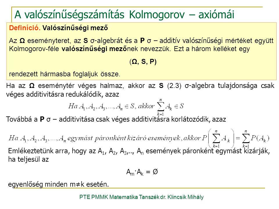 Definíció. Valószínűségi mező Az Ω eseményteret, az S σ-algebrát és a P σ – additív valószínűségi mértéket együtt Kolmogorov-féle valószínűségi mezőne