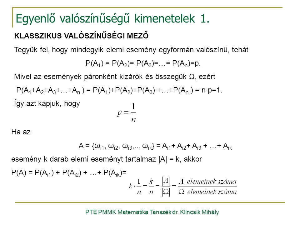 KLASSZIKUS VALÓSZÍNŰSÉGI MEZŐ Tegyük fel, hogy mindegyik elemi esemény egyformán valószínű, tehát P(A 1 ) = P(A 2 )= P(A 3 )=…= P(A n )=p. Mivel az es
