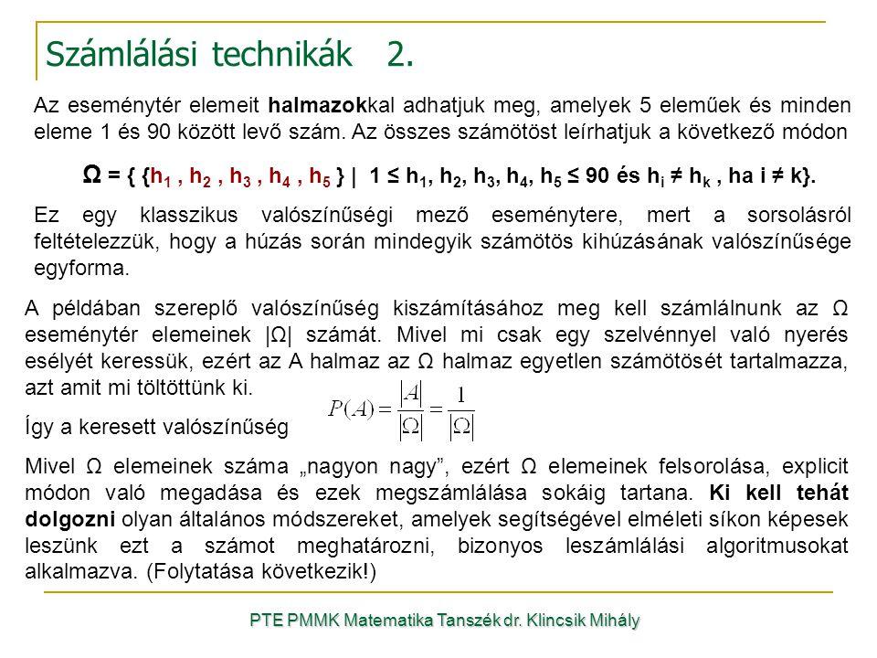 PTE PMMK Matematika Tanszék dr. Klincsik Mihály A példában szereplő valószínűség kiszámításához meg kell számlálnunk az Ω eseménytér elemeinek |Ω| szá