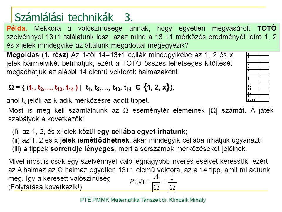 PTE PMMK Matematika Tanszék dr. Klincsik Mihály Számlálási technikák 3. Példa. Mekkora a valószínűsége annak, hogy egyetlen megvásárolt TOTÓ szelvénny