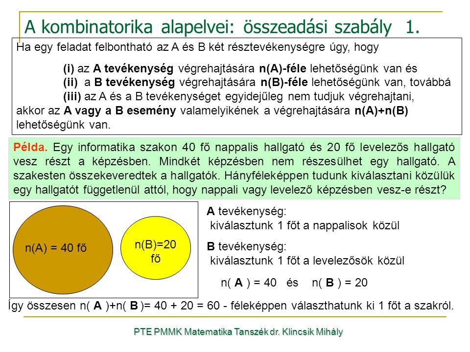 Ha egy feladat felbontható az A és B két résztevékenységre úgy, hogy (i) az A tevékenység végrehajtására n(A)-féle lehetőségünk van és (ii) a B tevékenység végrehajtására n(B)-féle lehetőségünk van, továbbá (iii) az A és a B tevékenységet egyidejűleg nem tudjuk végrehajtani, akkor az A vagy a B esemény valamelyikének a végrehajtására n(A)+n(B) lehetőségünk van.