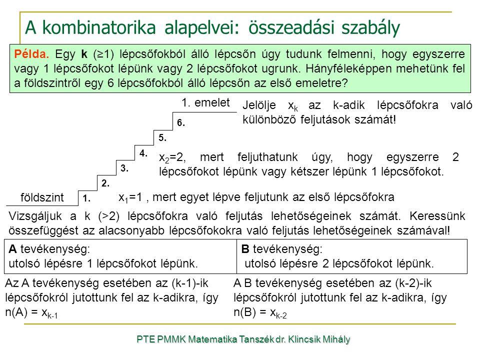 A kombinatorika alapelvei: összeadási szabály PTE PMMK Matematika Tanszék dr. Klincsik Mihály Példa. Egy k (≥1) lépcsőfokból álló lépcsőn úgy tudunk f