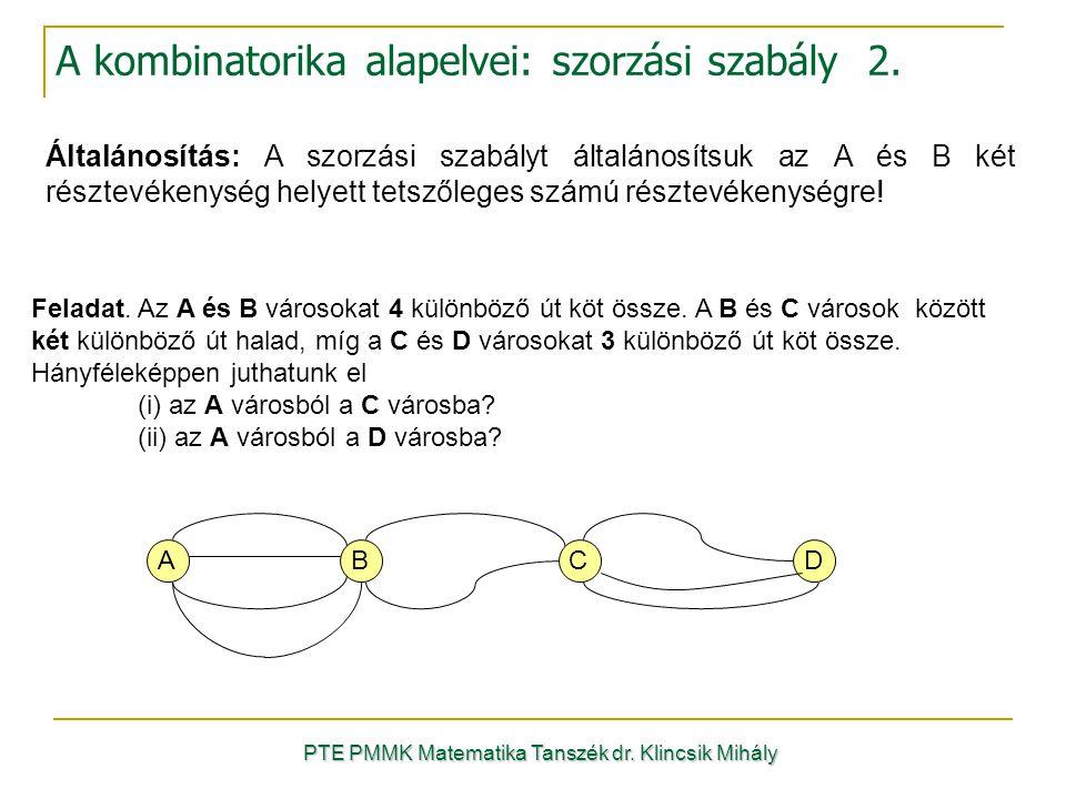 PTE PMMK Matematika Tanszék dr. Klincsik Mihály A kombinatorika alapelvei: szorzási szabály 2. Feladat. Az A és B városokat 4 különböző út köt össze.