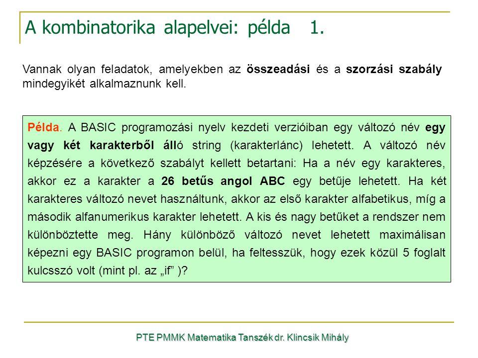 PTE PMMK Matematika Tanszék dr. Klincsik Mihály A kombinatorika alapelvei: példa 1. Vannak olyan feladatok, amelyekben az összeadási és a szorzási sza
