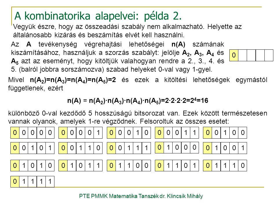 A kombinatorika alapelvei: példa 2. Vegyük észre, hogy az összeadási szabály nem alkalmazható. Helyette az általánosabb kizárás és beszámítás elvét ke