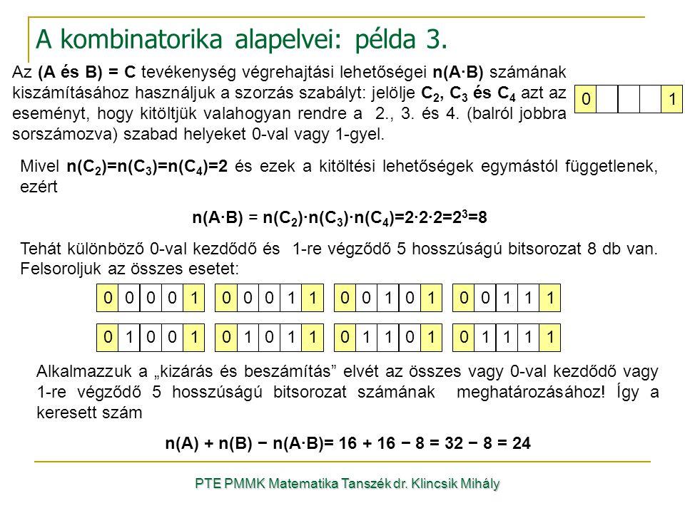Mivel n(C 2 )=n(C 3 )=n(C 4 )=2 és ezek a kitöltési lehetőségek egymástól függetlenek, ezért n(A·B) = n(C 2 )·n(C 3 )·n(C 4 )=2·2·2=2 3 =8 Tehát különböző 0-val kezdődő és 1-re végződő 5 hosszúságú bitsorozat 8 db van.