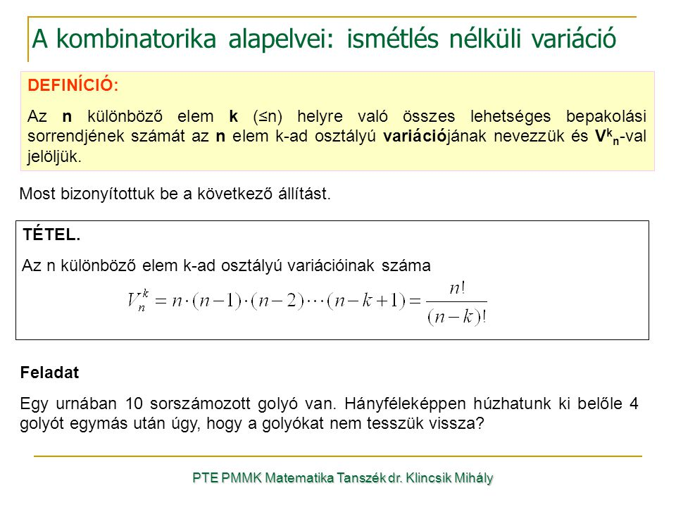 DEFINÍCIÓ: Az n különböző elem k (≤n) helyre való összes lehetséges bepakolási sorrendjének számát az n elem k-ad osztályú variációjának nevezzük és V k n -val jelöljük.