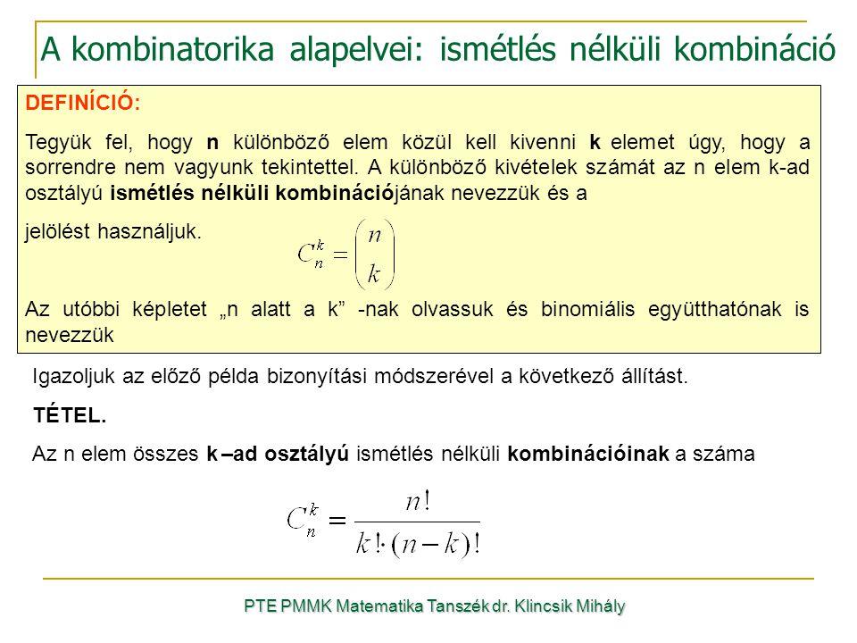 DEFINÍCIÓ: Tegyük fel, hogy n különböző elem közül kell kivenni k elemet úgy, hogy a sorrendre nem vagyunk tekintettel. A különböző kivételek számát a