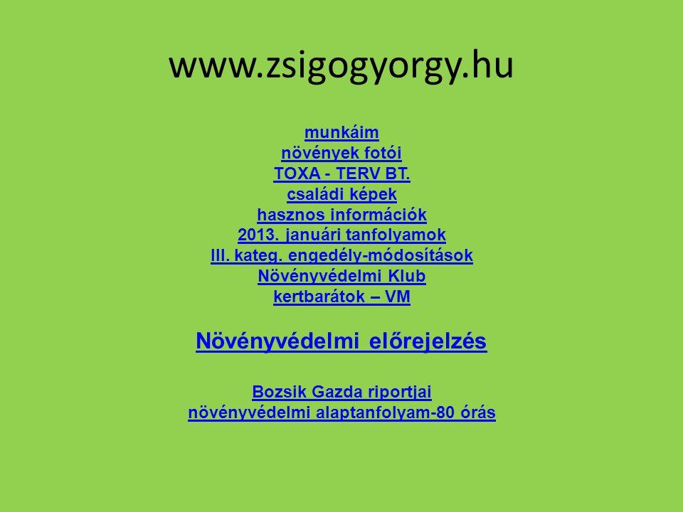 www.zsigogyorgy.hu munkáim növények fotói TOXA - TERV BT. családi képek hasznos információk 2013. januári tanfolyamok III. kateg. engedély-módosítások