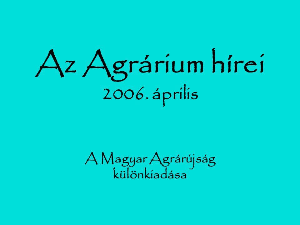 Az Agrárium hírei 2006. április A Magyar Agrárújság különkiadása