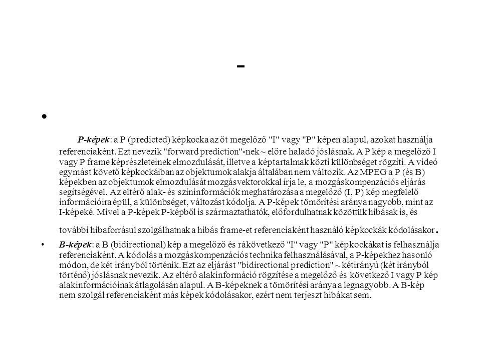 - P-képek: a P (predicted) képkocka az őt megelőző I vagy P képen alapul, azokat használja referenciaként.