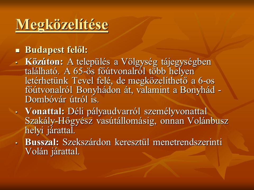 Megközelítése Budapest felől: Budapest felől: Közúton: A település a Völgység tájegységben található.