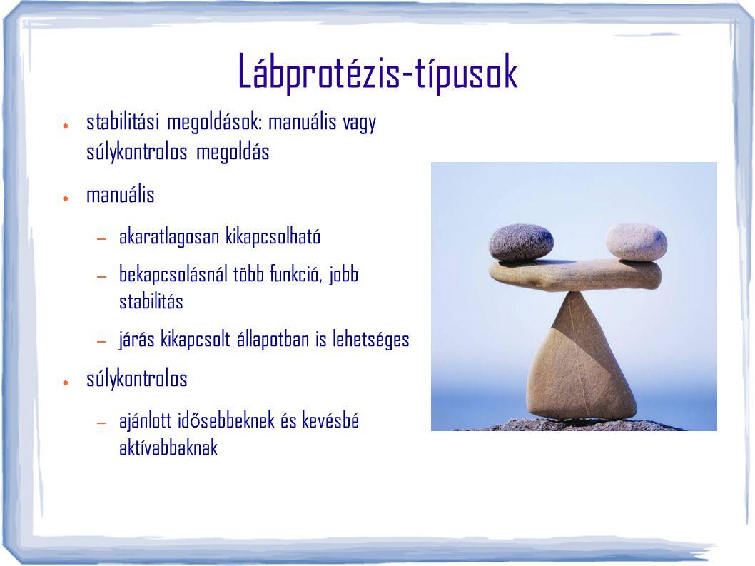 Lábprotézis-típusok ● stabilitási megoldások: manuális vagy súlykontrolos megoldás ● manuális – akaratlagosan kikapcsolható – bekapcsolásnál több funk