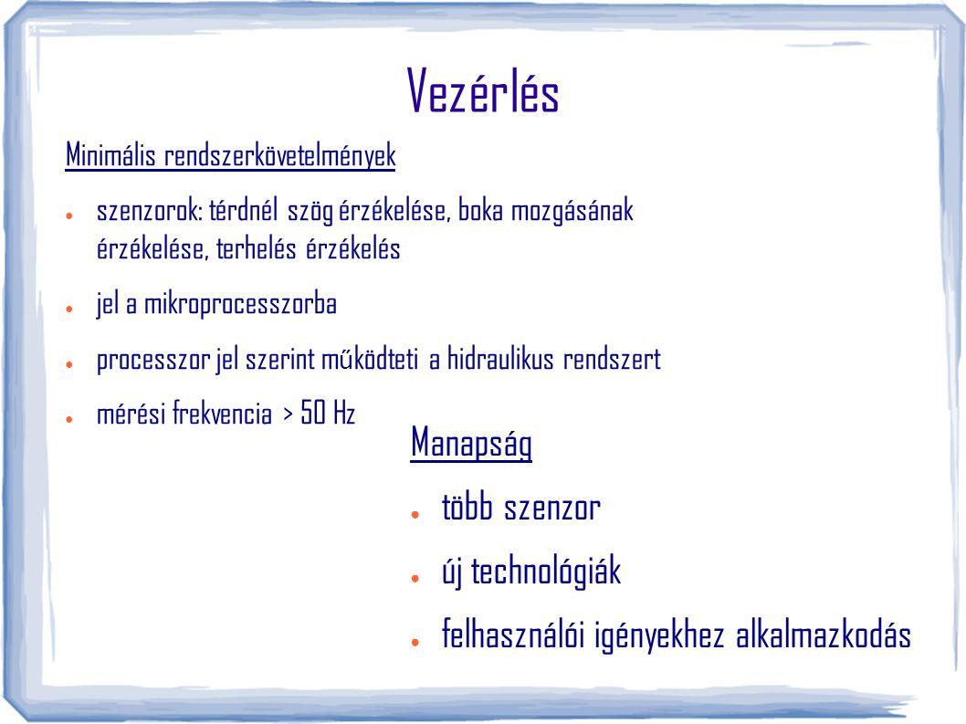 Vezérlés Minimális rendszerkövetelmények ● szenzorok: térdnél szög érzékelése, boka mozgásának érzékelése, terhelés érzékelés ● jel a mikroprocesszorba ● processzor jel szerint m ű ködteti a hidraulikus rendszert ● mérési frekvencia > 50 Hz Manapság ● több szenzor ● új technológiák ● felhasználói igényekhez alkalmazkodás