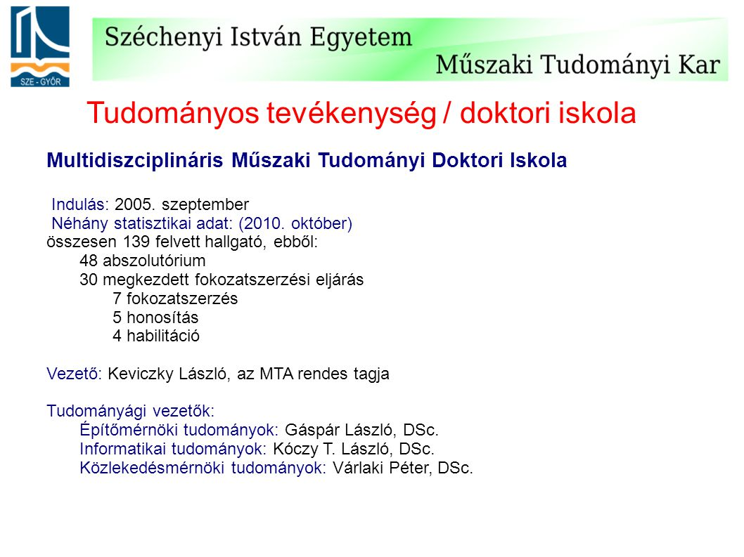 Tudományos tevékenység / doktori iskola Multidiszciplináris Műszaki Tudományi Doktori Iskola Indulás: 2005. szeptember Néhány statisztikai adat: (2010