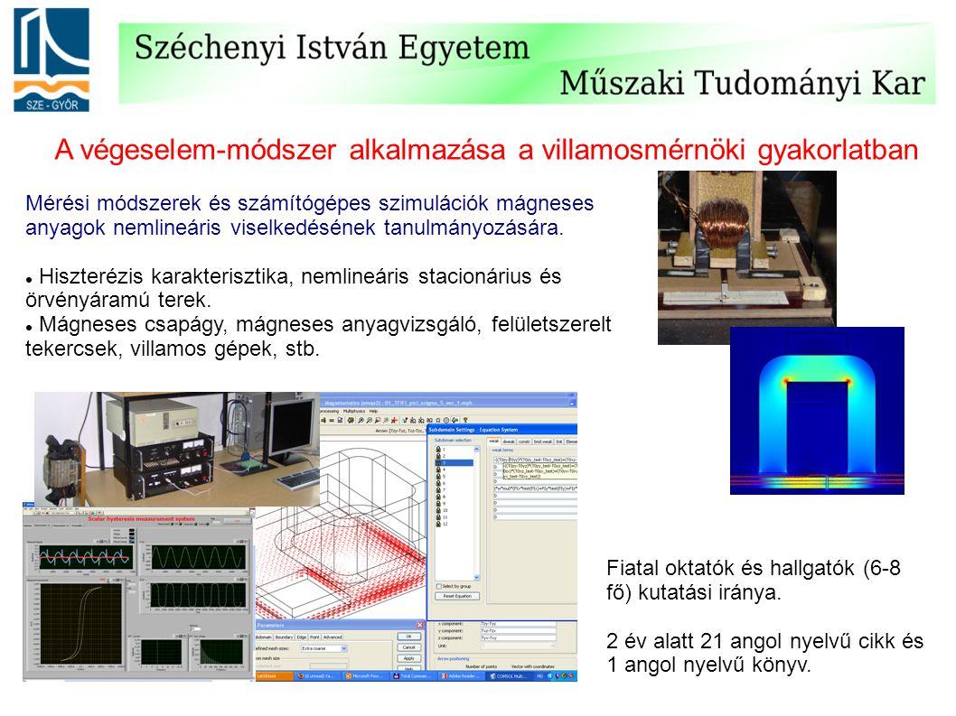 A végeselem-módszer alkalmazása a villamosmérnöki gyakorlatban Mérési módszerek és számítógépes szimulációk mágneses anyagok nemlineáris viselkedésének tanulmányozására.