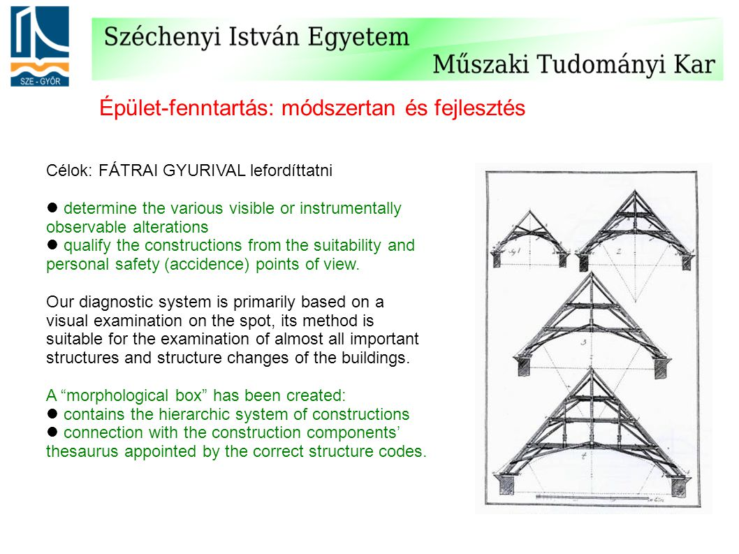 Célok: FÁTRAI GYURIVAL lefordíttatni determine the various visible or instrumentally observable alterations qualify the constructions from the suitabi