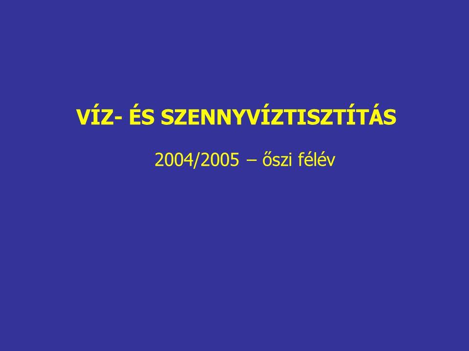 VÍZ- ÉS SZENNYVÍZTISZTÍTÁS 2004/2005 – őszi félév